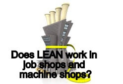 Does Lean work in job shops and machine shops?
