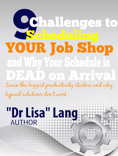 9 Challenge to Scheduling Your Job Shop and Why Your Scheduling is Dead on Arrival